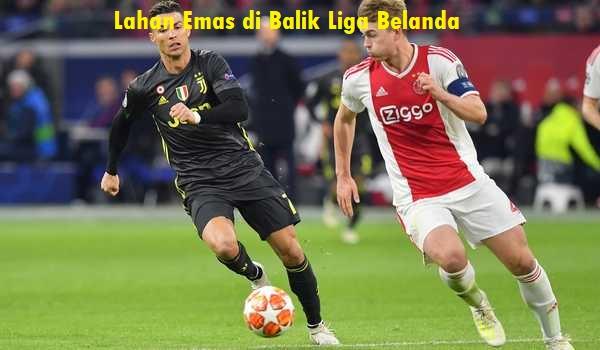 Lahan Emas di Balik Liga Belanda