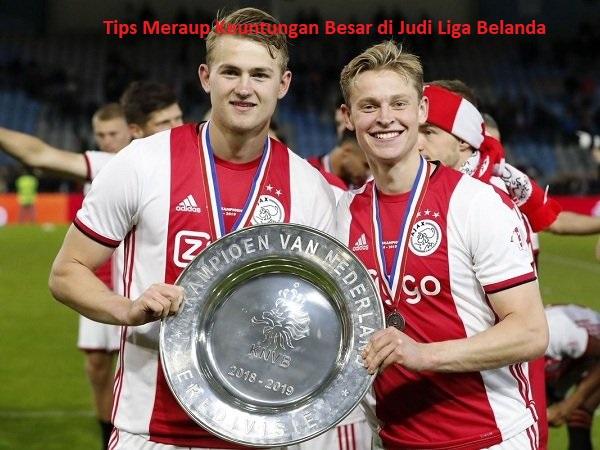 Tips Meraup Keuntungan Besar di Judi Liga Belanda