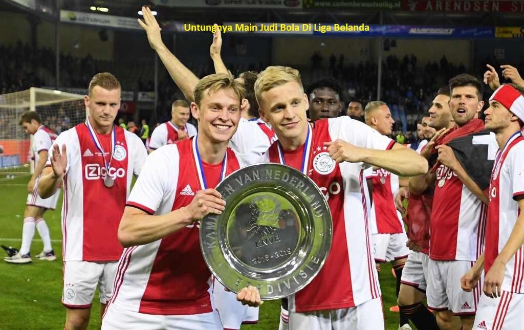 Untungnya Main Judi Bola Di Liga Belanda