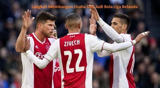 Langkah Membangun Usaha Dari Judi Bola Liga Belanda