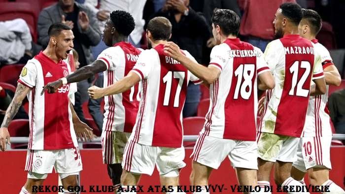 Rekor Gol Klub Ajax Atas Klub VVV- Venlo Di Eredivisie